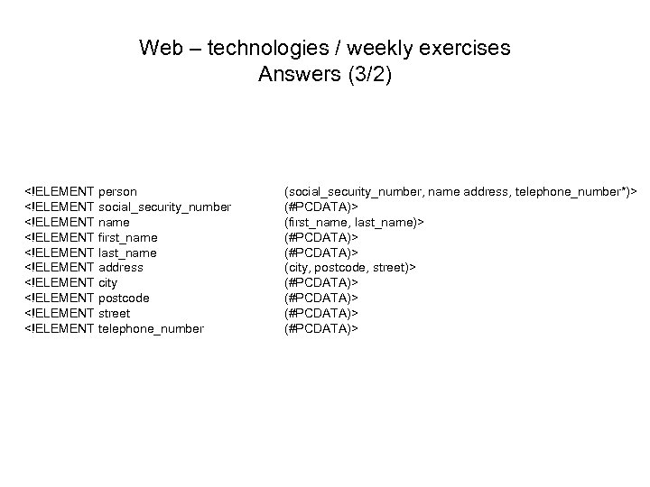 Web – technologies / weekly exercises Answers (3/2) <!ELEMENT person <!ELEMENT social_security_number <!ELEMENT name