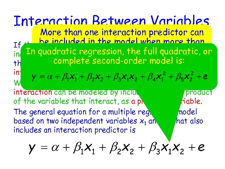 Interaction Between Variables More than one interaction predictor can be included in the model