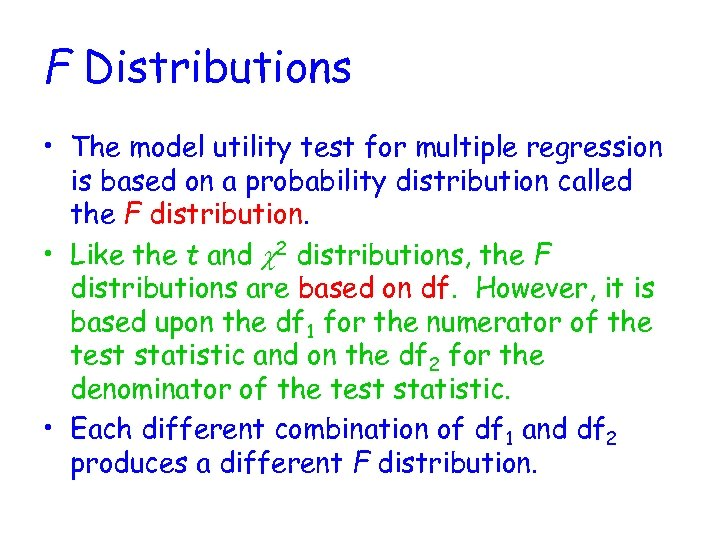 F Distributions • The model utility test for multiple regression is based on a