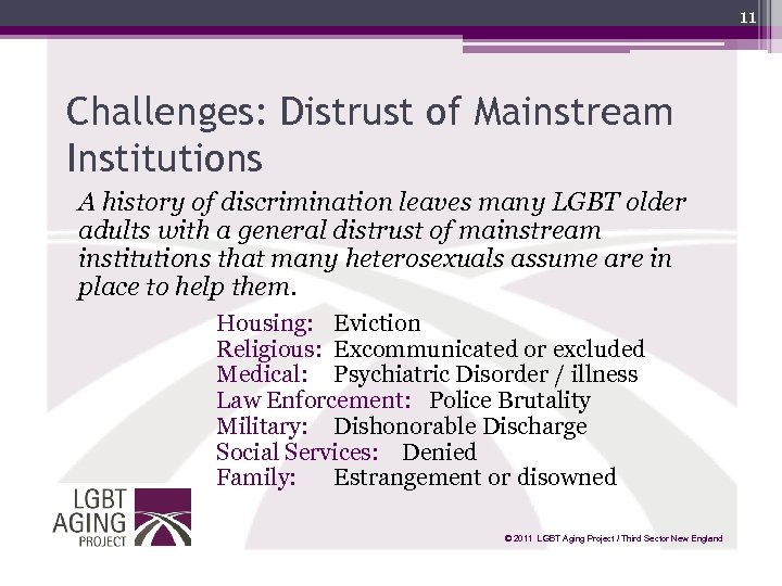 11 Challenges: Distrust of Mainstream Institutions A history of discrimination leaves many LGBT older