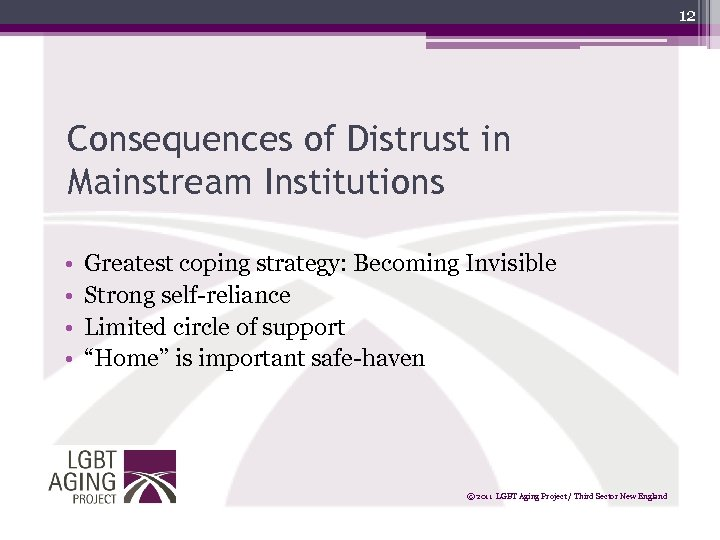12 Consequences of Distrust in Mainstream Institutions • • Greatest coping strategy: Becoming Invisible