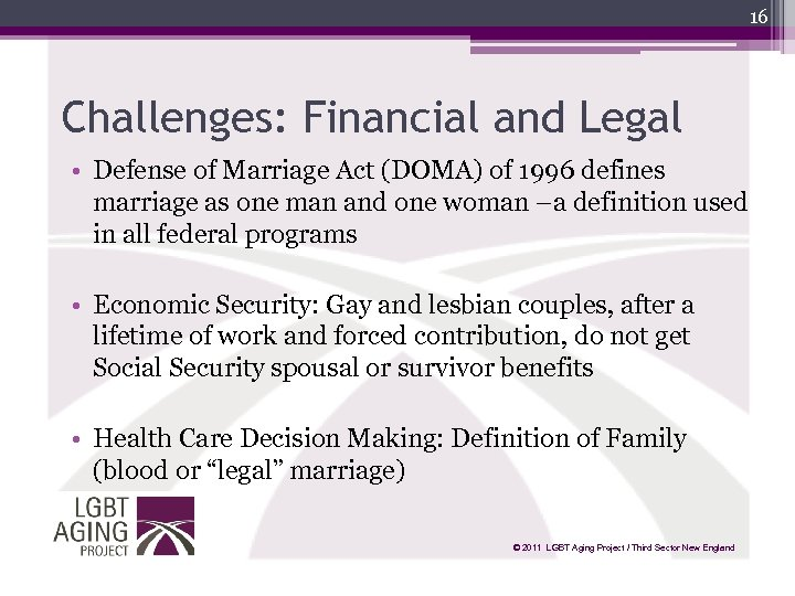 16 Challenges: Financial and Legal • Defense of Marriage Act (DOMA) of 1996 defines