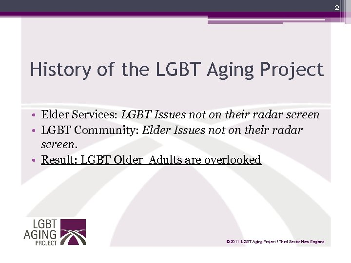 2 History of the LGBT Aging Project • Elder Services: LGBT Issues not on