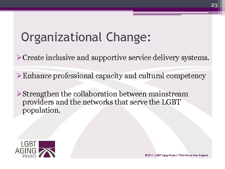 23 Organizational Change: ØCreate inclusive and supportive service delivery systems. ØEnhance professional capacity and