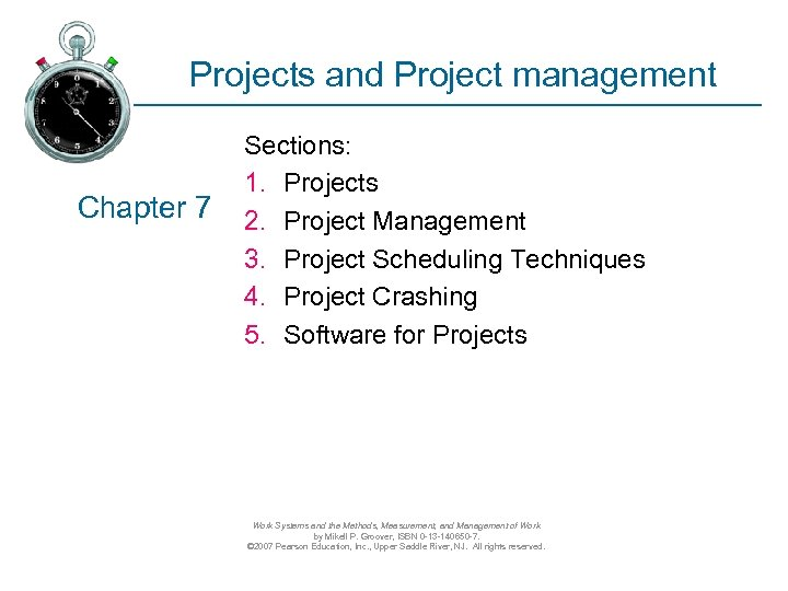 Projects and Project management Chapter 7 Sections: 1. Projects 2. Project Management 3. Project