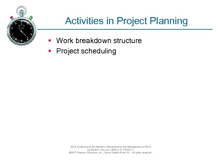 Activities in Project Planning § Work breakdown structure § Project scheduling Work Systems and