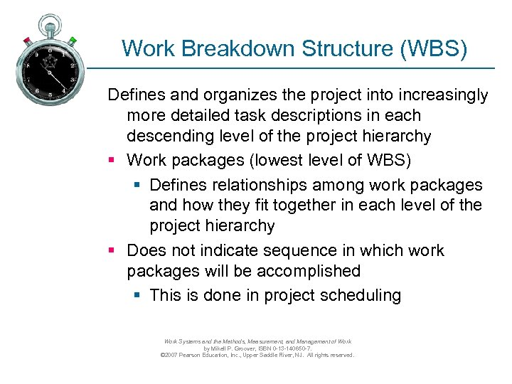 Work Breakdown Structure (WBS) Defines and organizes the project into increasingly more detailed task