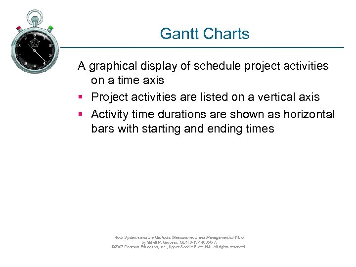 Gantt Charts A graphical display of schedule project activities on a time axis §