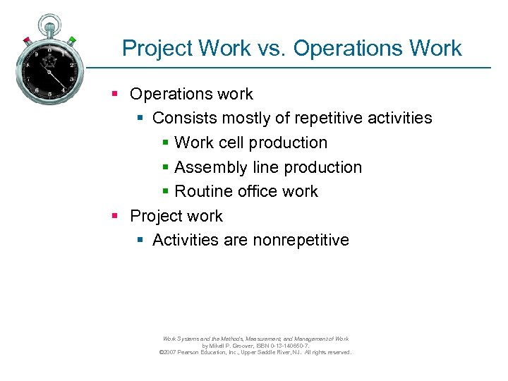 Project Work vs. Operations Work § Operations work § Consists mostly of repetitive activities