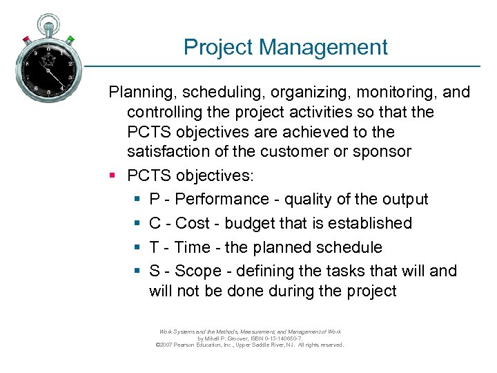Project Management Planning, scheduling, organizing, monitoring, and controlling the project activities so that the