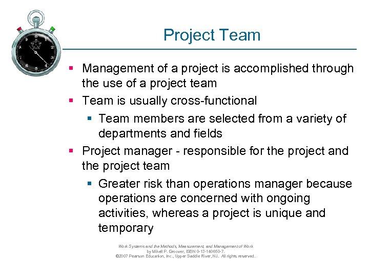 Project Team § Management of a project is accomplished through the use of a