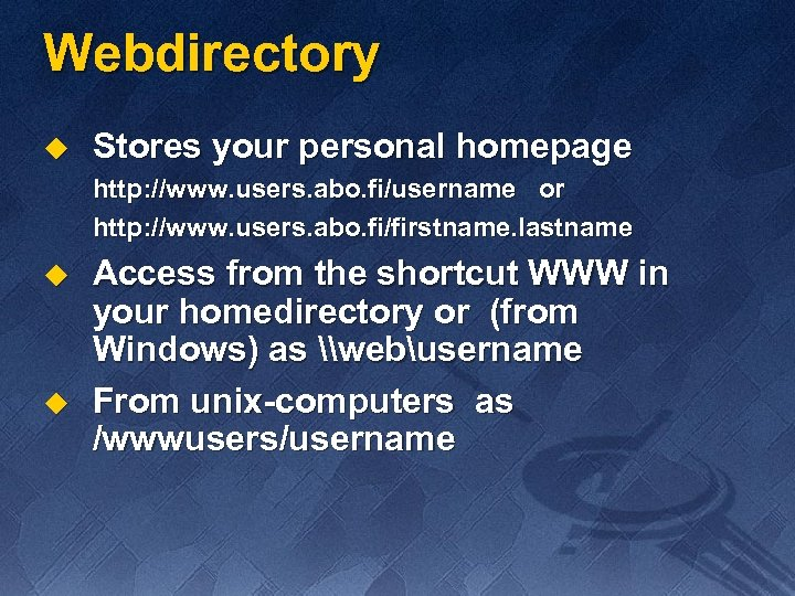 Webdirectory u Stores your personal homepage http: //www. users. abo. fi/username or http: //www.