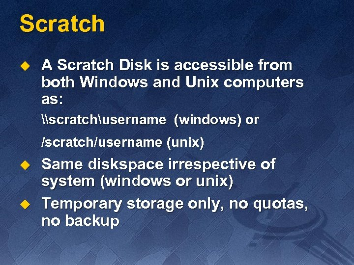 Scratch u A Scratch Disk is accessible from both Windows and Unix computers as: