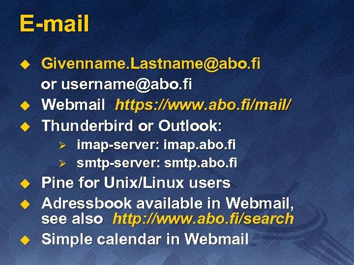E-mail u u u Givenname. Lastname@abo. fi or username@abo. fi Webmail https: //www. abo.