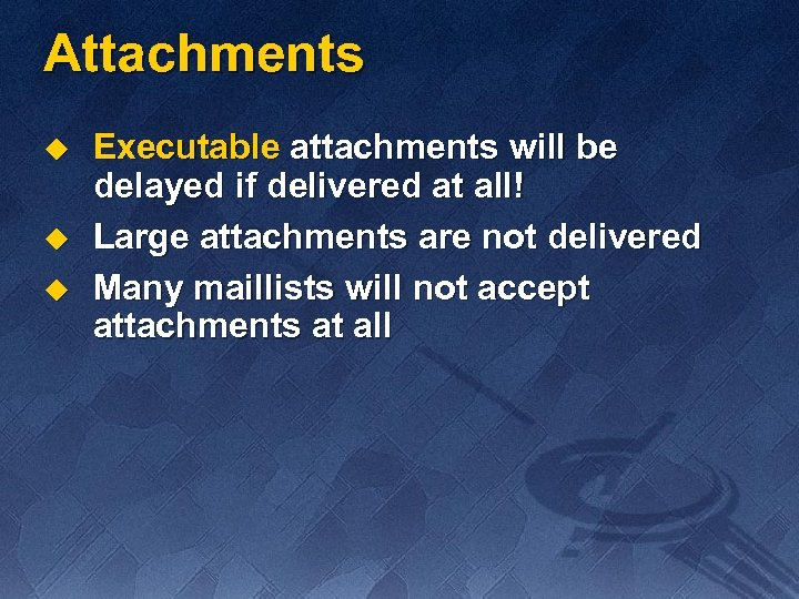 Attachments u u u Executable attachments will be delayed if delivered at all! Large