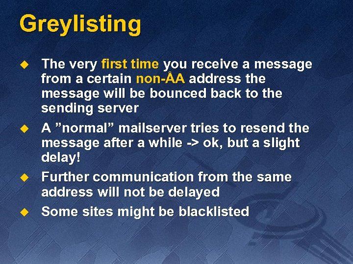 Greylisting u u The very first time you receive a message from a certain