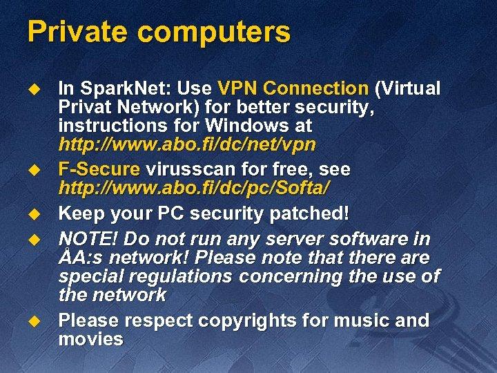 Private computers u u u In Spark. Net: Use VPN Connection (Virtual Privat Network)