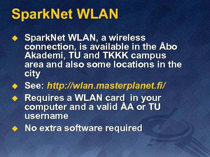 Spark. Net WLAN u u Spark. Net WLAN, a wireless connection, is available in