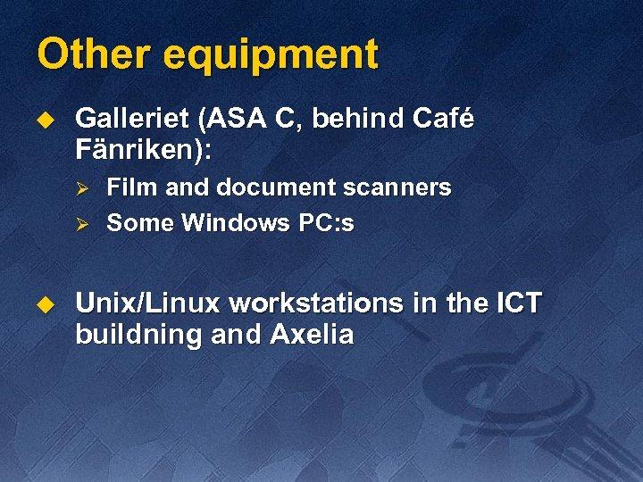 Other equipment u Galleriet (ASA C, behind Café Fänriken): Ø Ø u Film and