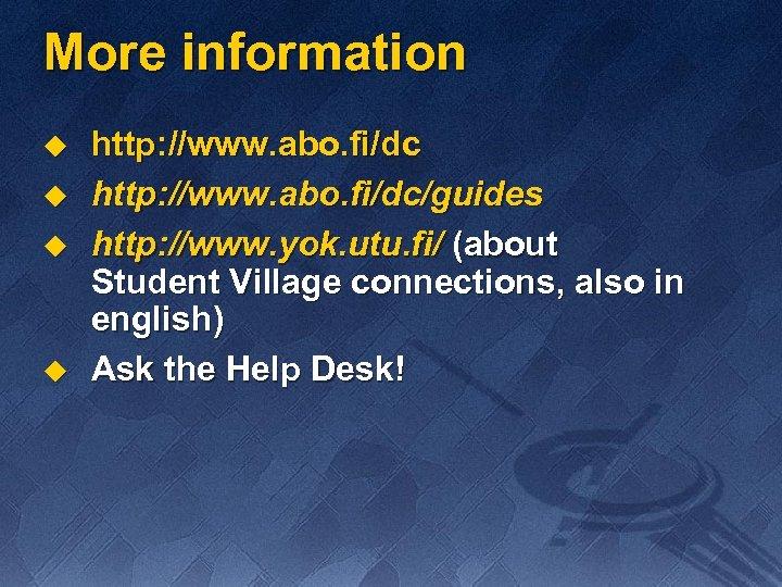 More information u u http: //www. abo. fi/dc/guides http: //www. yok. utu. fi/ (about