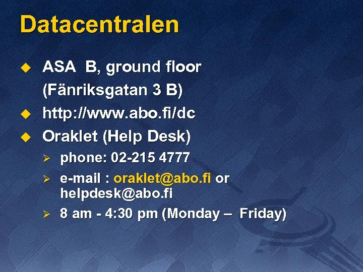 Datacentralen u u u ASA B, ground floor (Fänriksgatan 3 B) http: //www. abo.