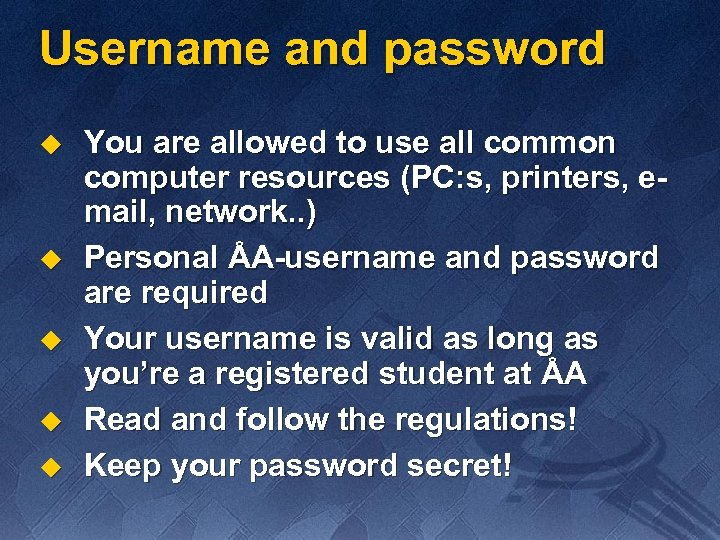 Username and password u u u You are allowed to use all common computer