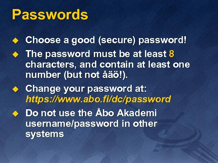 Passwords u u Choose a good (secure) password! The password must be at least
