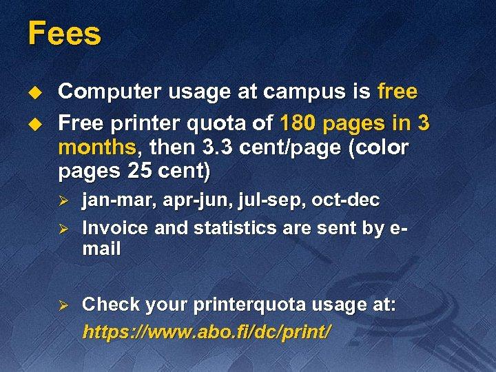 Fees u u Computer usage at campus is free Free printer quota of 180