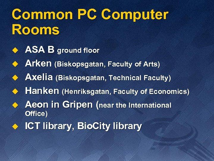 Common PC Computer Rooms u ASA B ground floor Arken (Biskopsgatan, Faculty of Arts)
