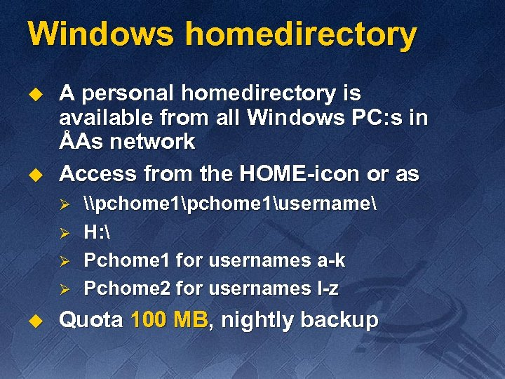 Windows homedirectory u u A personal homedirectory is available from all Windows PC: s