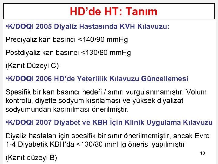 HD'de HT: Tanım • K/DOQI 2005 Diyaliz Hastasında KVH Kılavuzu: Prediyaliz kan basıncı <140/90