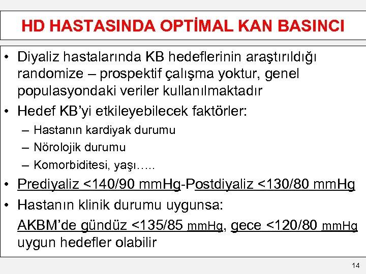 HD HASTASINDA OPTİMAL KAN BASINCI • Diyaliz hastalarında KB hedeflerinin araştırıldığı randomize – prospektif