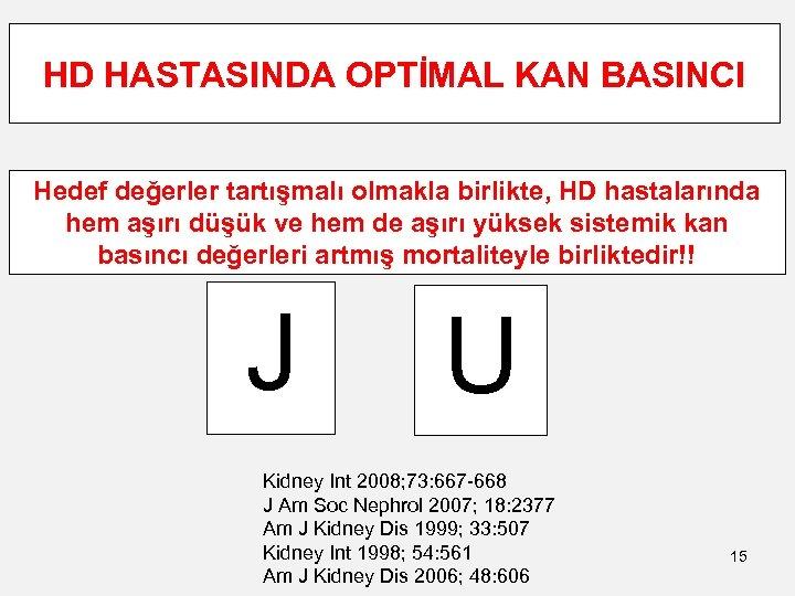 HD HASTASINDA OPTİMAL KAN BASINCI Hedef değerler tartışmalı olmakla birlikte, HD hastalarında hem aşırı