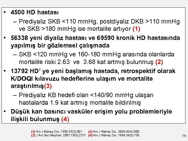 • 4500 HD hastası – Prediyaliz SKB <110 mm. Hg, postdiyaliz DKB >110