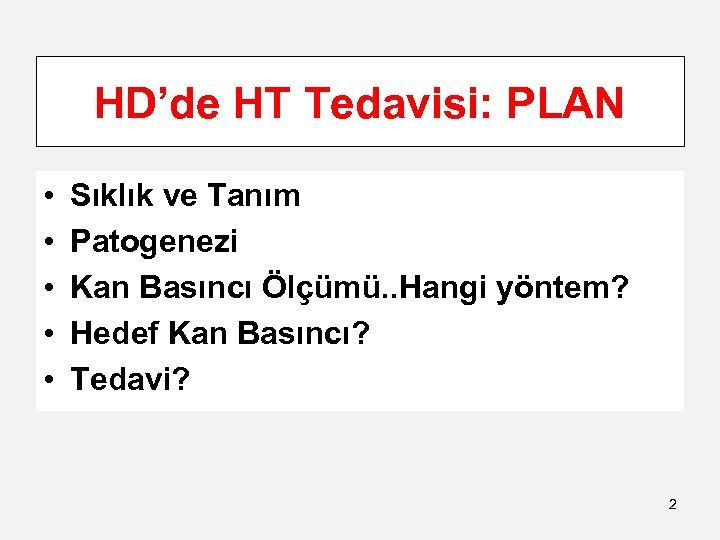 HD'de HT Tedavisi: PLAN • • • Sıklık ve Tanım Patogenezi Kan Basıncı Ölçümü.