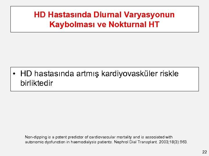 HD Hastasında Diurnal Varyasyonun Kaybolması ve Nokturnal HT • HD hastasında artmış kardiyovasküler riskle