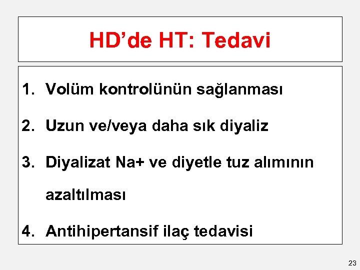 HD'de HT: Tedavi 1. Volüm kontrolünün sağlanması 2. Uzun ve/veya daha sık diyaliz 3.