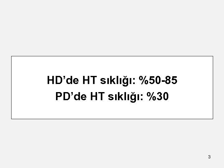 HD'de HT sıklığı: %50 -85 PD'de HT sıklığı: %30 3