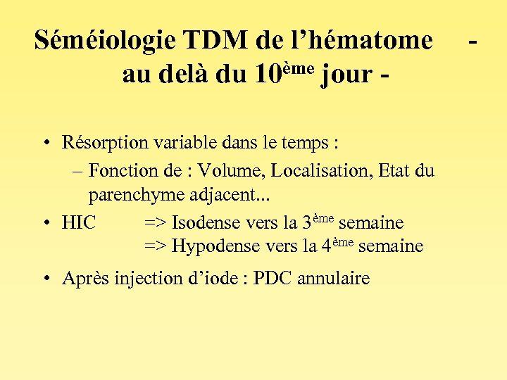 Séméiologie TDM de l'hématome - au delà du 10ème jour • Résorption variable dans