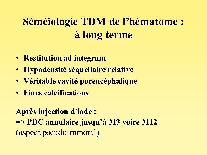 Séméiologie TDM de l'hématome : à long terme • • Restitution ad integrum Hypodensité