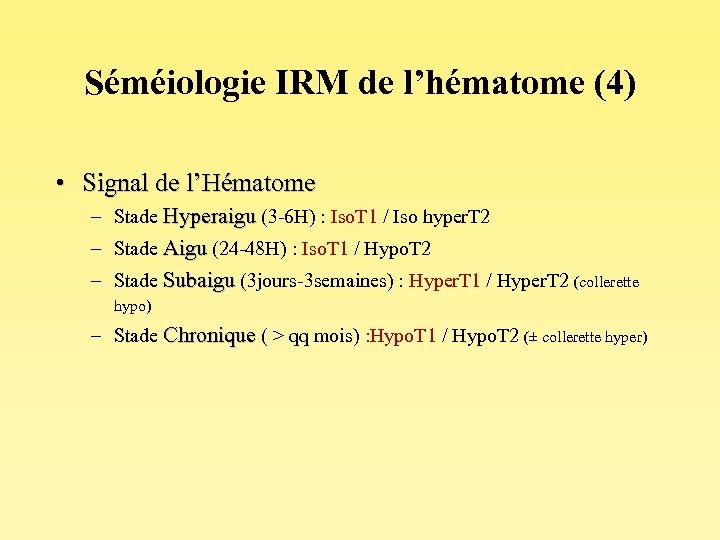 Séméiologie IRM de l'hématome (4) • Signal de l'Hématome – Stade Hyperaigu (3 -6