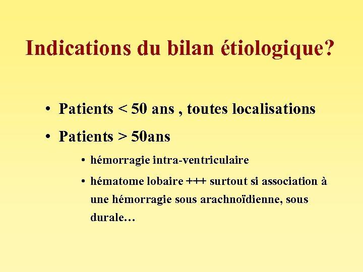 Indications du bilan étiologique? • Patients < 50 ans , toutes localisations • Patients