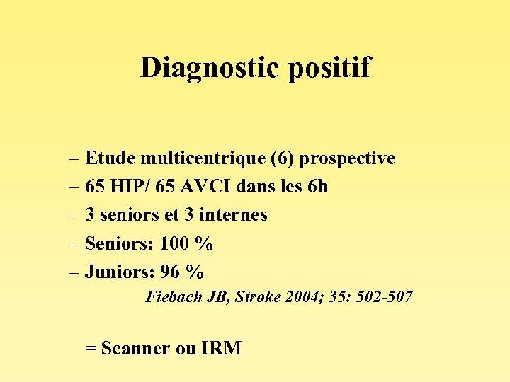 Diagnostic positif – Etude multicentrique (6) prospective – 65 HIP/ 65 AVCI dans les