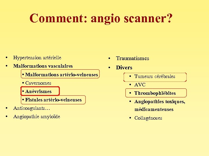 Comment: angio scanner? • Hypertension artérielle • Traumatismes • Malformations vasculaires • Divers •