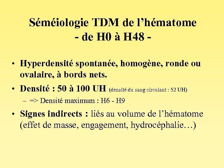 Séméiologie TDM de l'hématome - de H 0 à H 48 • Hyperdensité spontanée,