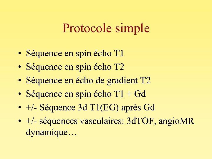 Protocole simple • • • Séquence en spin écho T 1 Séquence en spin