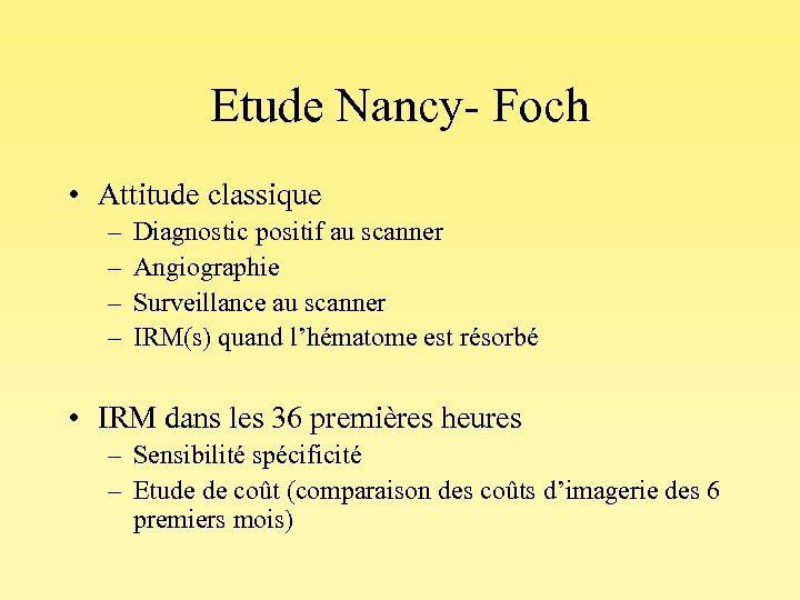 Etude Nancy- Foch • Attitude classique – – Diagnostic positif au scanner Angiographie Surveillance