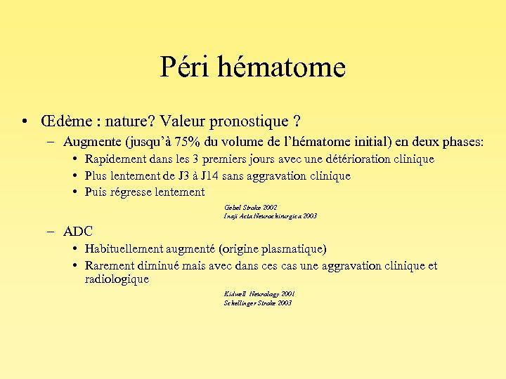 Péri hématome • Œdème : nature? Valeur pronostique ? – Augmente (jusqu'à 75% du