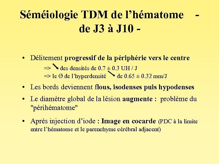 Séméiologie TDM de l'hématome - de J 3 à J 10 • Délitement progressif