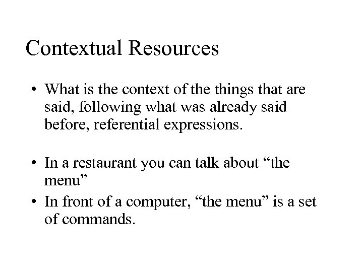 Contextual Resources • What is the context of the things that are said, following